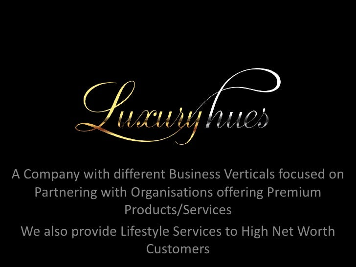 A Company with different Business Verticals focused on   Partnering with Organisations offering Premium                  P...