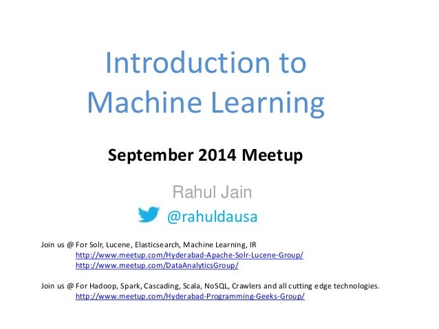 Introduction to  Machine Learning  September 2014 Meetup  Rahul Jain  @rahuldausa  Join us @ For Solr, Lucene, Elasticsear...