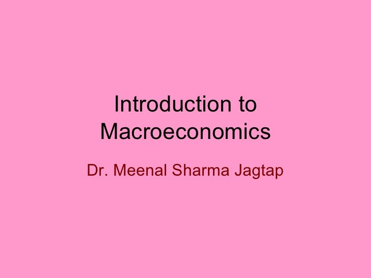 Introduction to MacroeconomicsDr. Meenal Sharma Jagtap