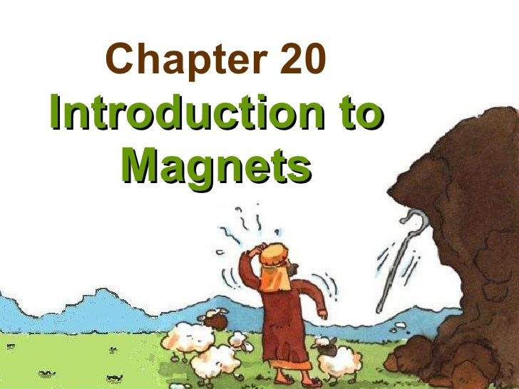 Chapter 20 Introduction to Magnets
