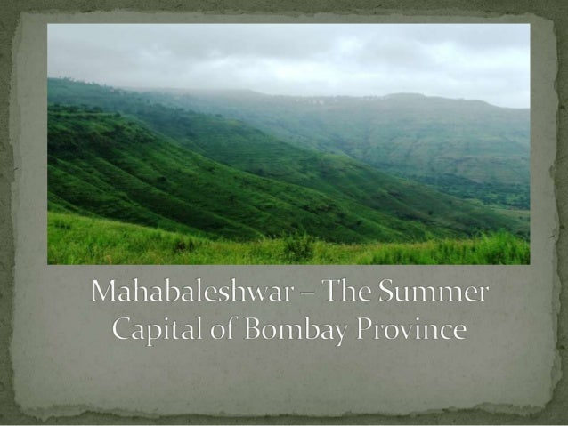 " Today, Mahabaleshwar is a popular holiday resort and  honeymoon spot. Added to the scores of magnificent scenic ""points..."