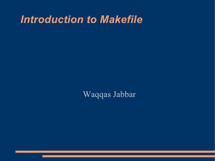Introduction to Makefile Waqqas Jabbar