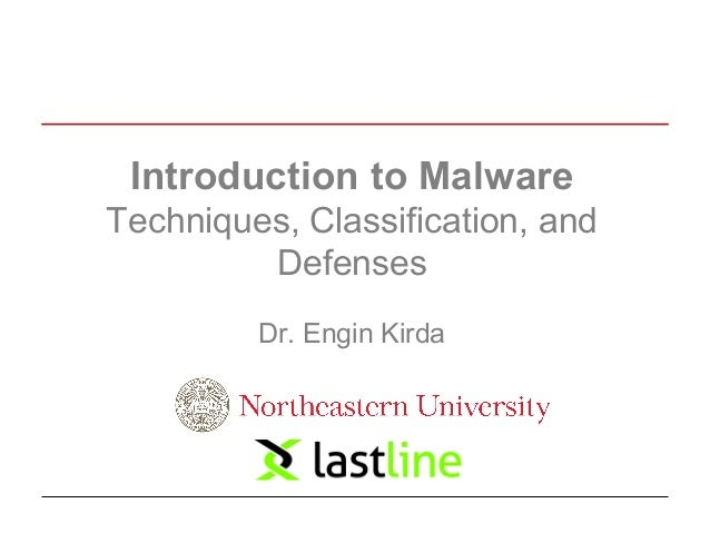 Introduction to Malware  Techniques, Classification, and  Defenses  Dr. Engin Kirda