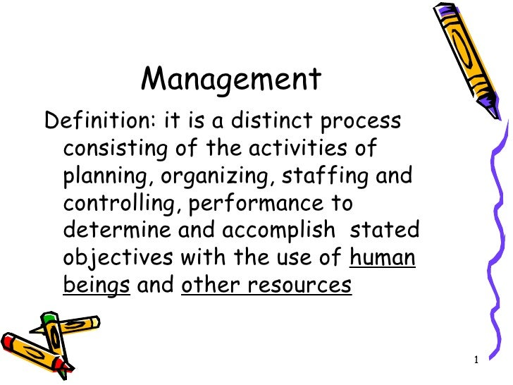 Management <ul><li>Definition: it is a distinct process consisting of the activities of planning, organizing, staffing and...