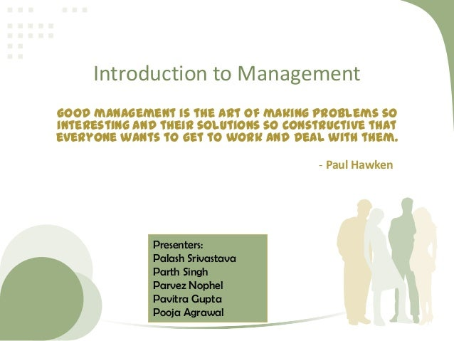 Introduction to Management Good management is the art of making problems so interesting and their solutions so constructiv...
