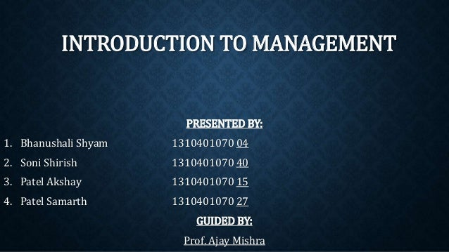 INTRODUCTION TO MANAGEMENT PRESENTED BY: 1. Bhanushali Shyam 1310401070 04 2. Soni Shirish 1310401070 40 3. Patel Akshay 1...