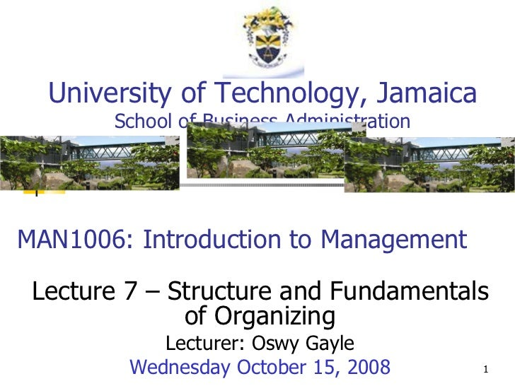 MAN1006: Introduction to Management Lecture 7 – Structure and Fundamentals of Organizing Lecturer: Oswy Gayle Wednesday Oc...
