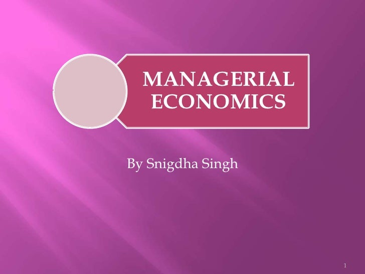 MANAGERIAL  ECONOMICSBy Snigdha Singh                   1