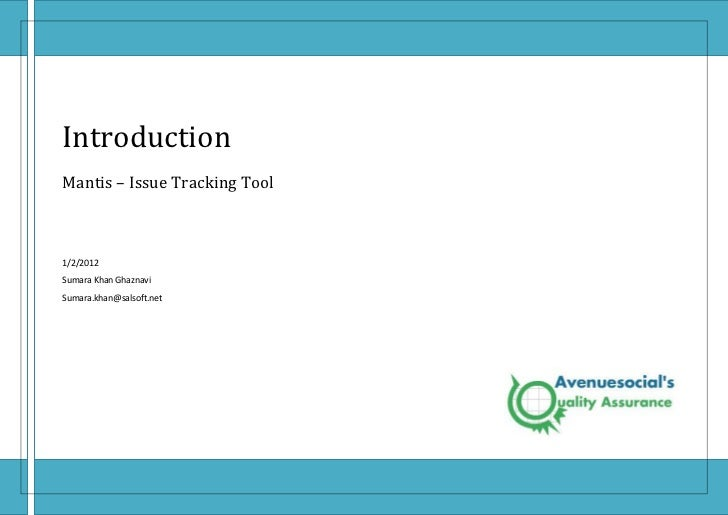 IntroductionMantis – Issue Tracking Tool1/2/2012Sumara Khan GhaznaviSumara.khan@salsoft.net