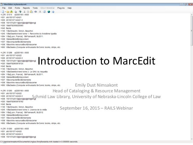 Introduction to MarcEdit Emily Dust Nimsakont Head of Cataloging & Resource Management Schmid Law Library, University of N...
