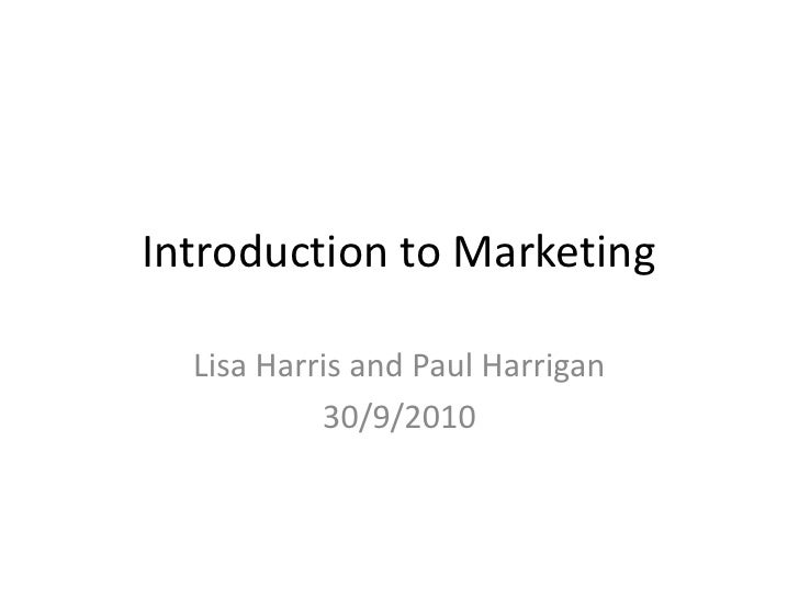 Introduction to Marketing<br />Lisa Harris and Paul Harrigan<br />30/9/2010<br />