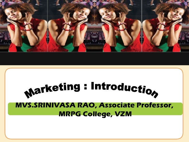 MVS.SRINIVASA RAO, Associate Professor,  MRPG College, VZM Marketing : Introduction