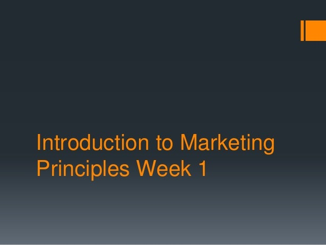 Introduction to MarketingPrinciples Week 1