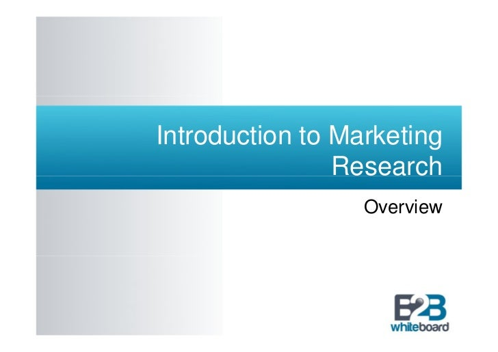 Introduction to Marketing                Research                  Overview