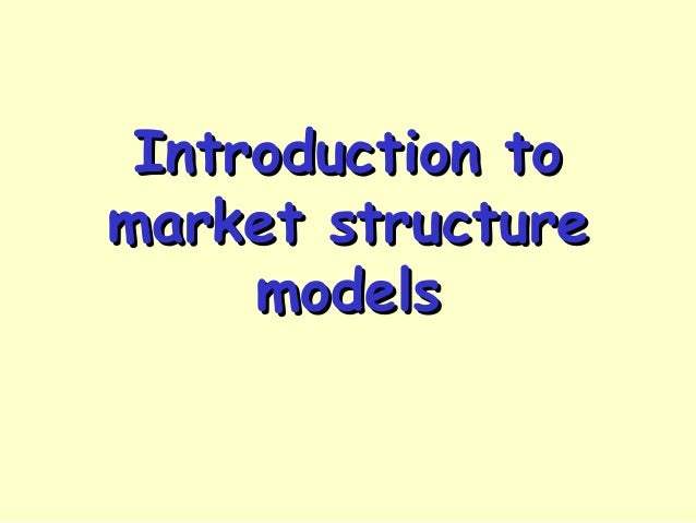Introduction toIntroduction to market structuremarket structure modelsmodels