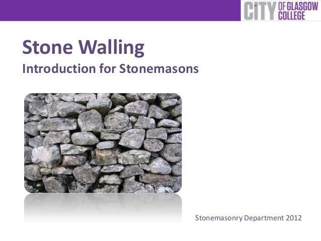 Stone WallingIntroduction for StonemasonsStonemasonry Department 2012