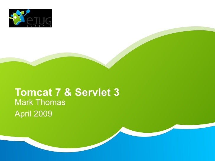 Tomcat 7 & Servlet 3 Mark Thomas April 2009