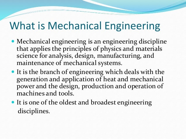 role of mechanical engineers in the development of country Mechanical engineering degrees will typically start by giving students an introduction to key mechanical engineering topics such as statics and dynamics, thermodynamics, fluid dynamics, stress analysis, mechanical design and technical drawing.