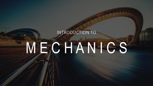 INTRODUCTION TO M E C H A N I C S
