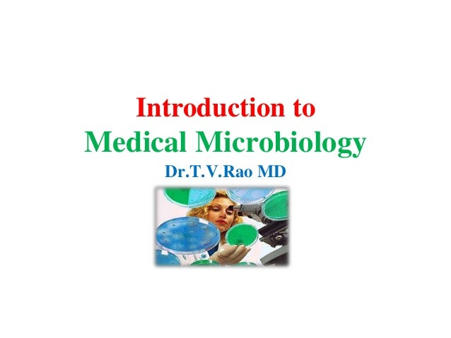 Introduction toMedical Microbiology     Dr.T.V.Rao MD