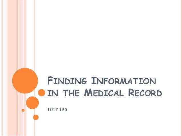 FINDING INFORMATIONIN THE MEDICAL RECORDDET 120