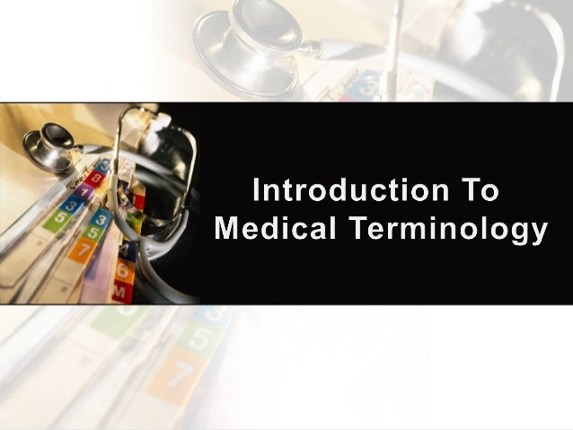 Introduction   LESSON #1When in doubt ofthe terminology,tell your patientsthey're very sick.