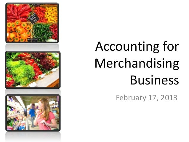 Accounting for Merchandising Business February 17, 2013