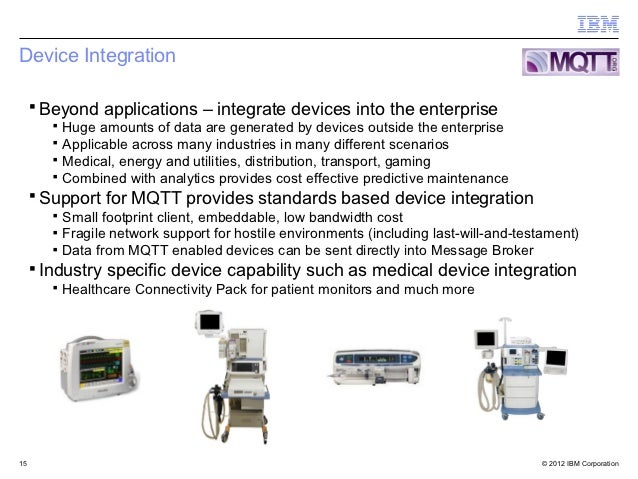 Device Integration ▪ Beyond applications – integrate devices into the enterprise     ▪ Huge amounts of data are generated ...