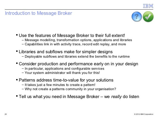Introduction to Message Broker      Use the features of Message Broker to their full extent!        – Message modelling, ...