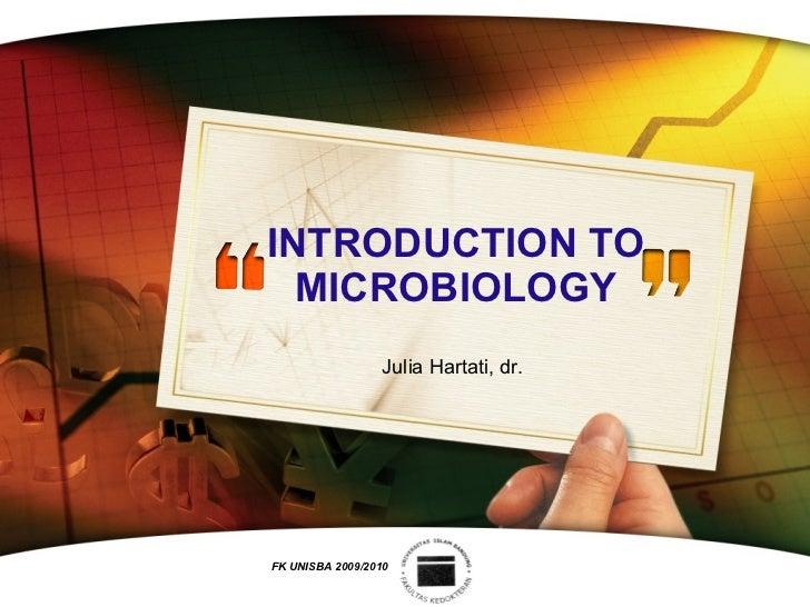 INTRODUCTION TO MICROBIOLOGY Julia Hartati, dr. FK UNISBA 2009/2010
