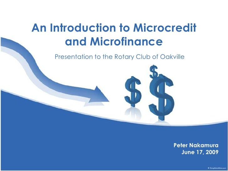 An Introduction to Microcredit and Microfinance<br />Presentation to the Rotary Club of Oakville<br />Peter Nakamura<br />...