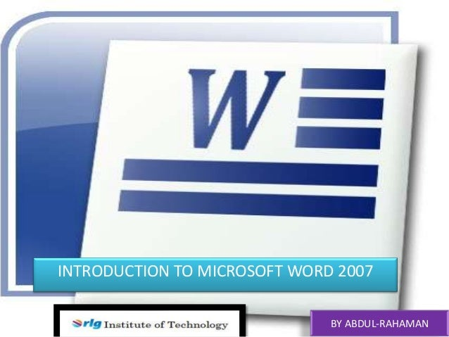INTRODUCTION TO MICROSOFT WORD 2007 BY ABDUL-RAHAMAN