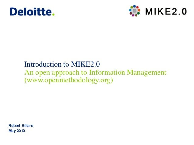 Introduction to MIKE2.0 Robert Hillard May 2010 An open approach to Information Management (www.openmethodology.org)
