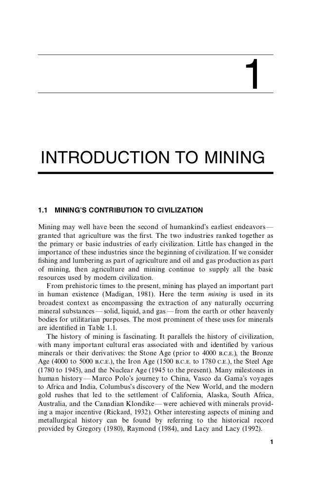 1 INTRODUCTION TO MINING 1.1 MINING'S CONTRIBUTION TO CIVILIZATION Mining may well have been the second of humankind's ear...