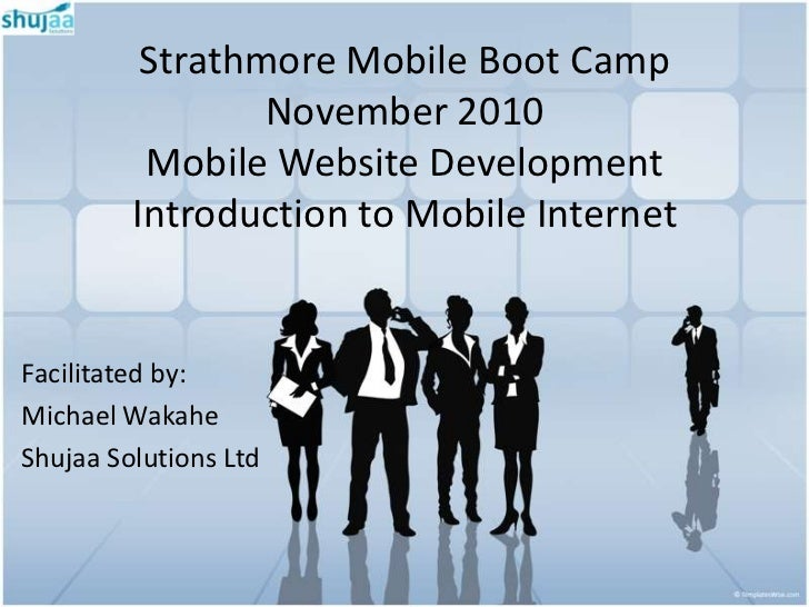 Strathmore Mobile Boot Camp                 November 2010          Mobile Website Development         Introduction to Mobi...