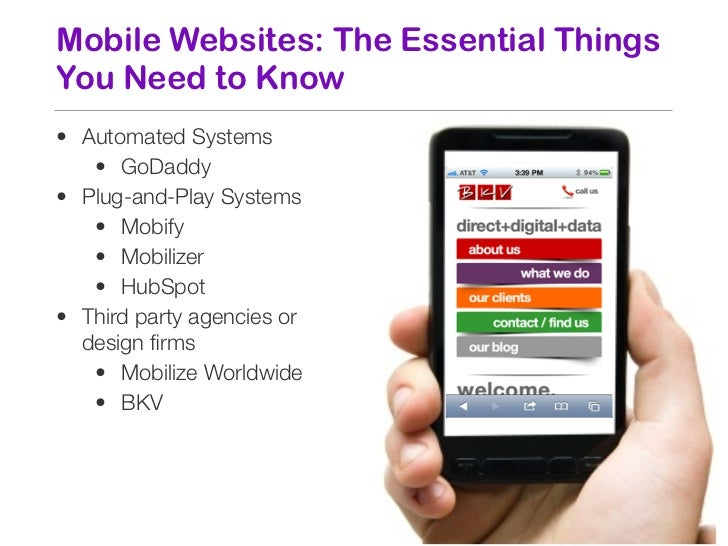 Mobile Websites: The Essential ThingsYou Need to Know• Automated Systems   • GoDaddy• Plug-and-Play Systems   • Mobify   •...