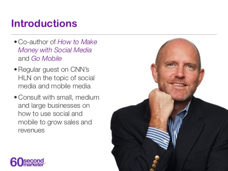 Introductions• Co-author of How to Make  Money with Social Media  and Go Mobile• Regular guest on CNN's  HLN on the topic ...