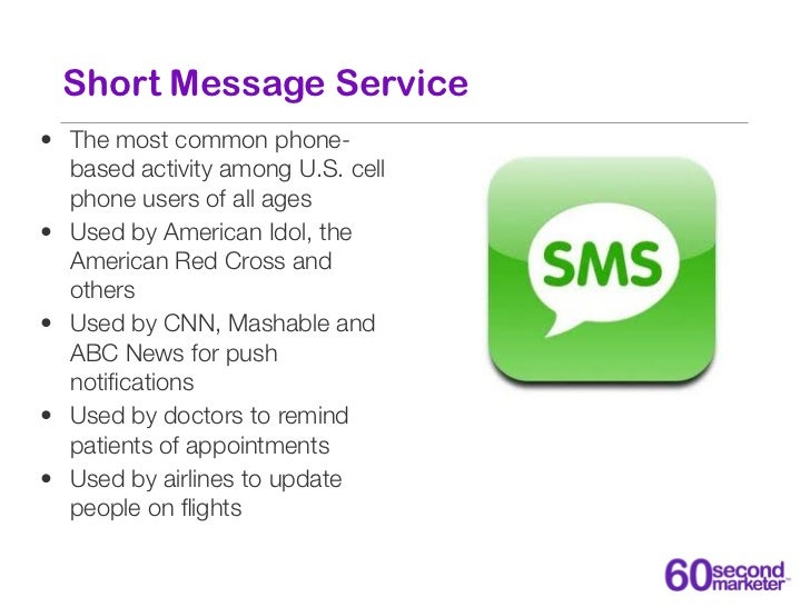 Short Message Service• The most common phone-  based activity among U.S. cell  phone users of all ages• Used by American I...