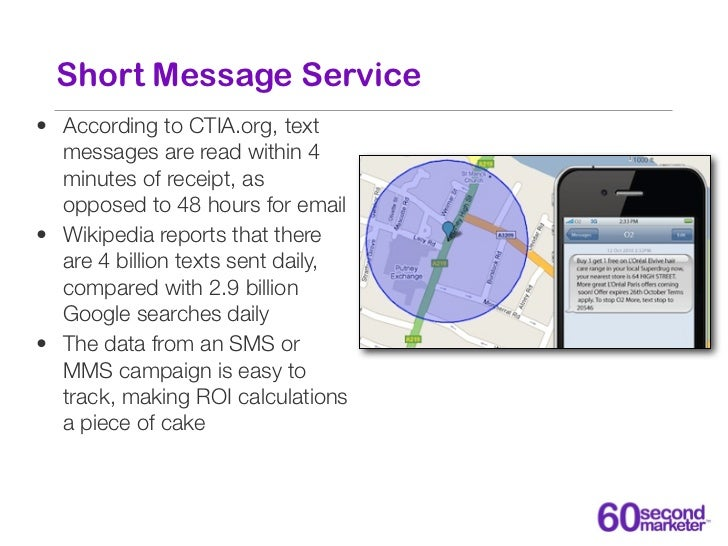 Short Message Service• According to CTIA.org, text  messages are read within 4  minutes of receipt, as  opposed to 48 hour...