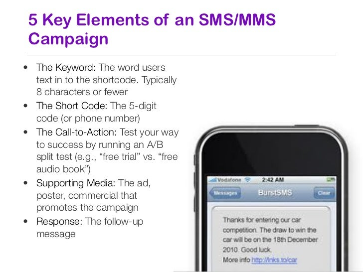 5 Key Elements of an SMS/MMS Campaign• The Keyword: The word users  text in to the shortcode. Typically  8 characters or f...