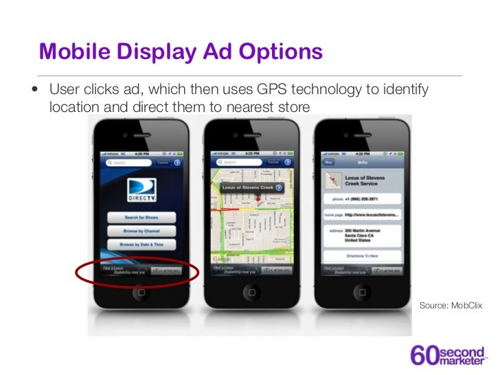 Mobile Display Ad Options• User clicks ad, which then uses GPS technology to identify  location and direct them to nearest...