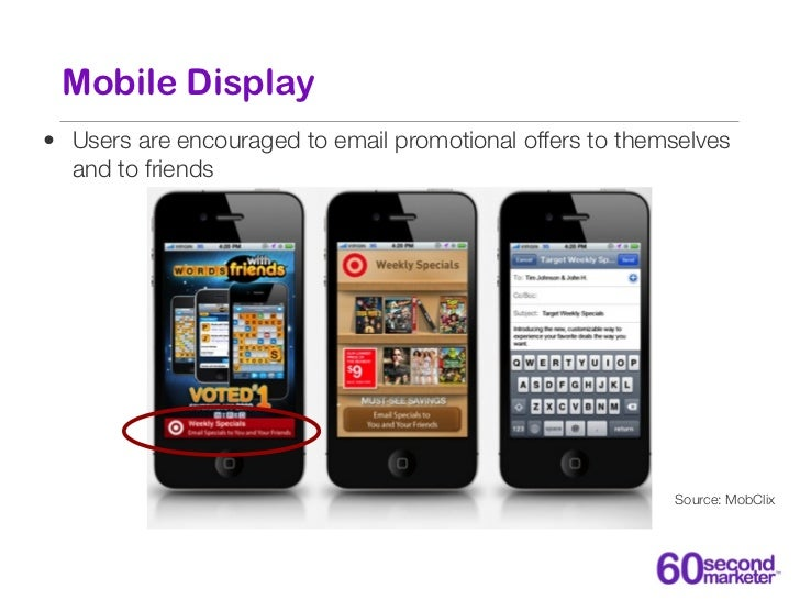 Mobile Display• Users are encouraged to email promotional offers to themselves  and to friends                            ...