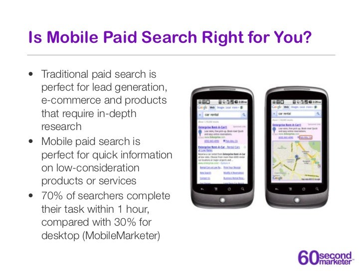 Is Mobile Paid Search Right for You?• Traditional paid search is  perfect for lead generation,  e-commerce and products  t...