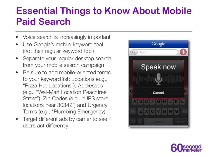 Essential Things to Know About MobilePaid Search• Voice search is increasingly important• Use Google's mobile keyword tool...