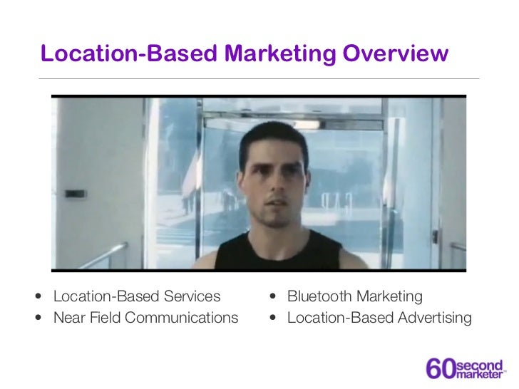 Location-Based Marketing Overview• Location-Based Services     • Bluetooth Marketing• Near Field Communications   • Locati...