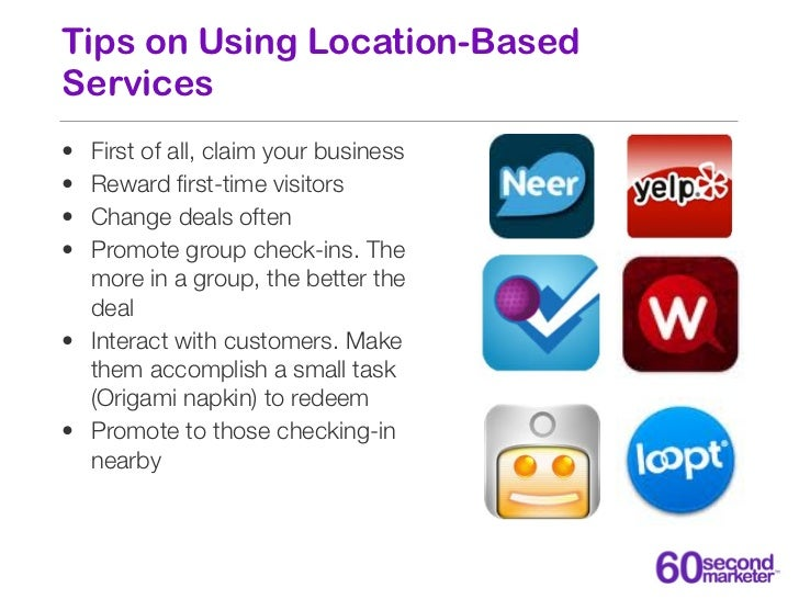 Tips on Using Location-BasedServices• First of all, claim your business• Reward first-time visitors• Change deals often• Pr...