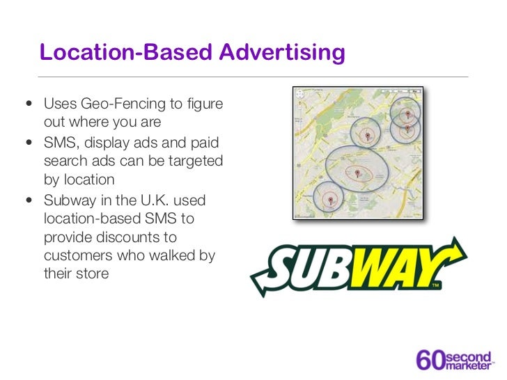 Location-Based Advertising• Uses Geo-Fencing to figure  out where you are• SMS, display ads and paid  search ads can be tar...