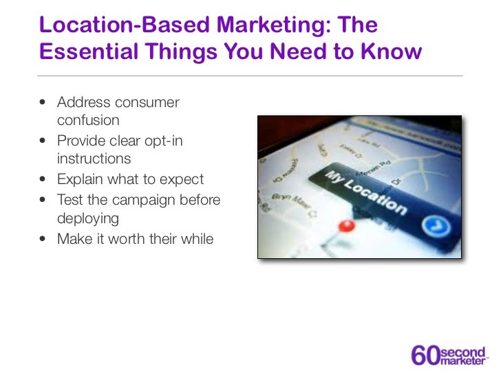 Location-Based Marketing: TheEssential Things You Need to Know• Address consumer  confusion• Provide clear opt-in  instruc...