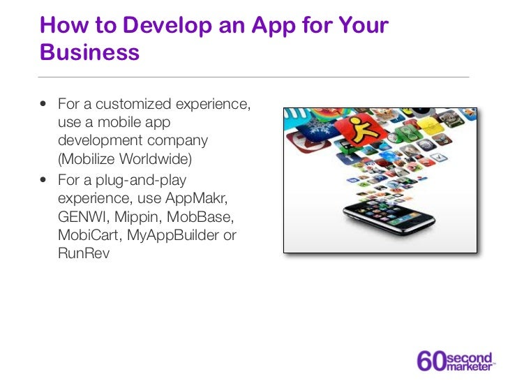 How to Develop an App for YourBusiness• For a customized experience,  use a mobile app  development company  (Mobilize Wor...