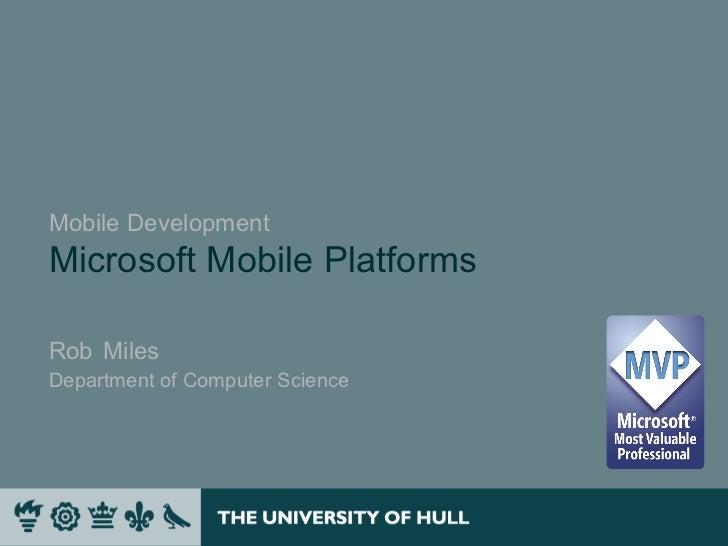 Mobile DevelopmentMicrosoft Mobile PlatformsRob MilesDepartment of Computer Science